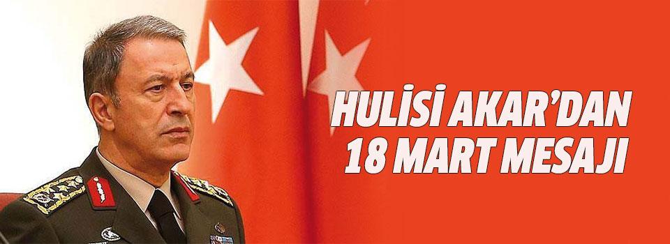 Genelkurmay Başkanı Orgeneral Hulisi Akar'dan 18 Mart Mesajı