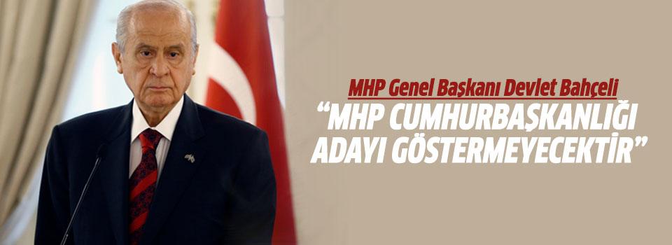 Devlet Bahçeli: MHP Cumhurbaşkanlığı Adayı Göstermeyecektir