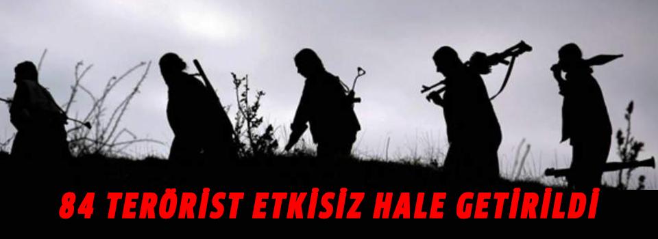 84 Terörist Etkisiz Hale Getirildi