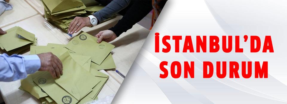 İstanbul Seçim Sonuçlarında Son Durum